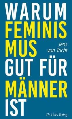Warum Feminismus gut für Männer ist von Tricht,  Jens van