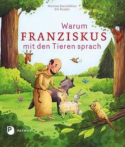 Warum Franziskus mit den Tieren sprach von Bruder,  Elli, Steinkühler,  Martina
