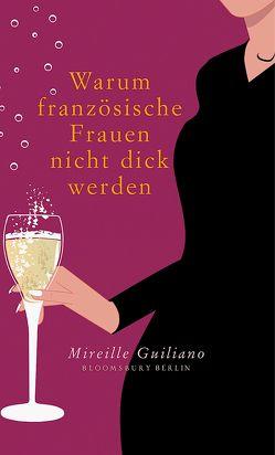 Warum französische Frauen nicht dick werden von Guiliano,  Mireille, Löcher-Lawrence,  Werner