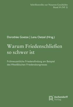 Warum Friedenschließen so schwer ist: von Goetze,  Dorothee, Oetzel,  Lena