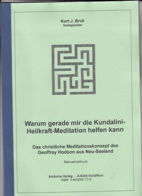 Warum gerade mir die Kundalini-Heilkraft-Meditation helfen kann von Bruk,  Kurt Josef
