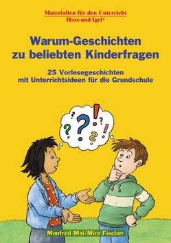 Warum-Geschichten zu beliebten Kinderfragen von Fischer,  Mira, Mai,  Manfred
