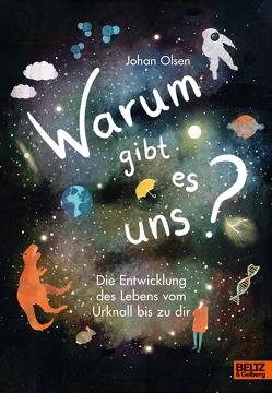 Warum gibt es uns? von Olsen,  Johan, Paulussen,  Lara, Wehrmann,  Inge