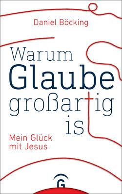 Warum Glaube großartig ist von Böcking,  Daniel