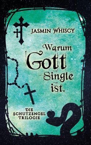 Warum Gott Single ist. von Whiscy,  Jasmin