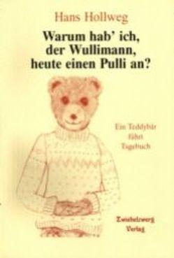 Warum hab' ich, der Wullimann, heute einen Pulli an? von Hollweg,  Hans, Laufenburg,  Heike