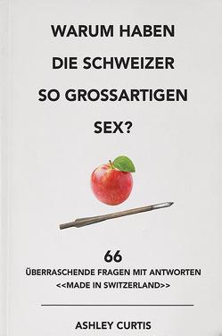 Warum haben die Schweizer so grossartigen Sex? von Curtis,  Ashley