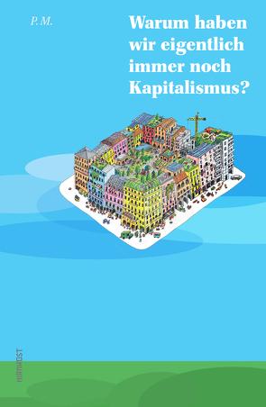 Warum haben wir eigentlich immer noch Kapitalismus? von m.,  p.