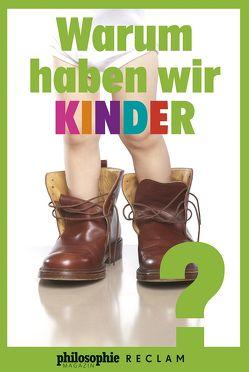 Warum haben wir Kinder? von Philosophie Magazin, Reclam Verlag