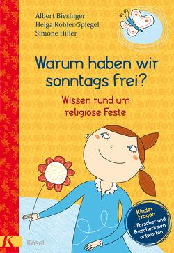 Warum haben wir sonntags frei? von Biesinger,  Albert, Greune,  Mascha, Hiller,  Simone, Kohler-Spiegel,  Helga