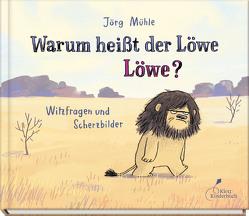 Warum heißt der Löwe Löwe? von Mühle,  Jörg, Port,  Moni
