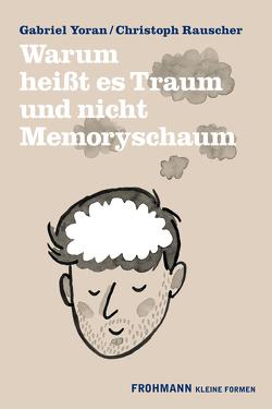 Warum heißt es Traum und nicht Memoryschaum von Rauscher,  Christoph, Yoran,  Gabriel