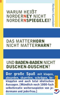 Warum heißt Norderney nicht Nordernspiegelei? Das Matterhorn nicht Matterharn? Und Baden-Baden nicht Duschen-Duschen? von Kammlader,  Herbert