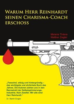 Warum Herr Reinhardt seinen Carisma-Coach erschoss von Tintera,  Melanie, Ziegler,  Walther