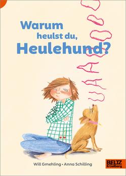 Warum heulst du, Heulehund? von Gmehling,  Will, Schilling,  Anna