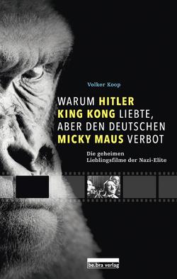 Warum Hitler King Kong liebte, aber den Deutschen Mickey Maus verbot von Koop,  Volker