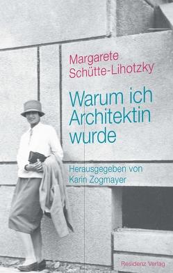 Warum ich Architektin wurde von Schütte-Lihotzky,  Margarete, Zogmayer,  Karin