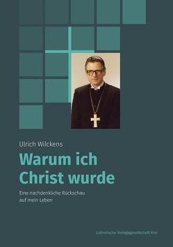 Warum ich Christ wurde von Ulrich,  Wilckens