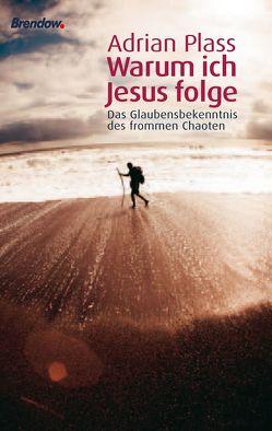 Warum ich Jesus folge von Plass,  Adrian, Rendel,  Christian