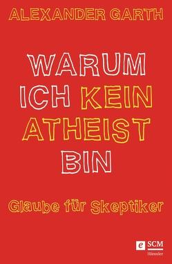 Warum ich kein Atheist bin von Garth,  Alexander