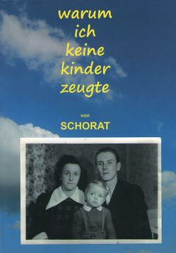 Warum ich keine Kinder zeugte von Schorat,  Wolfgang