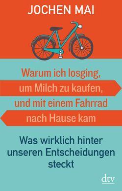 Warum ich losging, um Milch zu kaufen, und mit einem Fahrrad nach Hause kam von Kwauka,  Sabine, Mai,  Jochen