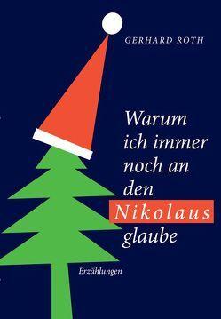 Warum ich noch immer an den Nikolaus glaube von Roth,  Gerhard