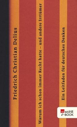 Warum ich schon immer Recht hatte – und andere Irrtümer von Delius,  Friedrich Christian