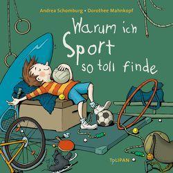 Warum ich Sport so toll finde von Mahnkopf,  Dorothee, Schomburg,  Andrea