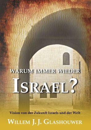 Warum immer wieder Israel? von Glashouwer,  Willem J, Saur,  Peter, Volkert,  Heinz