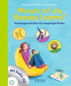 Warum ist die Banane krumm? von Dreller,  Christian, Schmitt,  Petra Maria, Vogel,  Heike