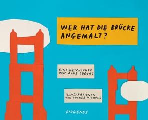 Wer hat die Brücke angemalt? von Eggers,  Dave, Nichols,  Tucker, Torberg,  Peter, Torberg,  Sophie