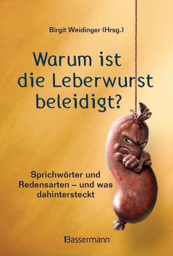 Warum ist die Leberwurst beleidigt? von Weidinger,  Birgit