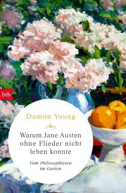 Warum Jane Austen ohne Flieder nicht leben konnte von Barth,  Mechthild, Young,  Damon