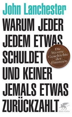 Warum jeder jedem etwas schuldet und keiner jemals etwas zurückzahlt von Lanchester,  John, Merkel,  Dorothee