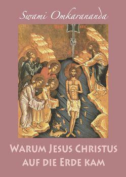 Warum Jesus Christus auf die Erde kam von Omkarananda,  Swami