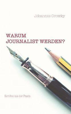 Warum Journalist werden? von Grotzky,  Johannes