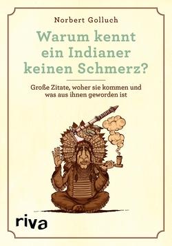 Warum kennt ein Indianer keinen Schmerz? von Golluch,  Norbert