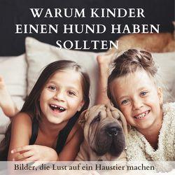 Warum Kinder einen Hund haben sollten von Hübsch,  Bibi