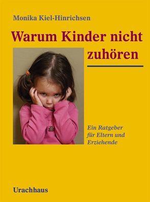 Warum Kinder nicht zuhören von Kiel-Hinrichsen,  Monika