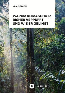 Warum Klimaschutz bisher verpufft und wie er gelingt von Simon,  Klaus