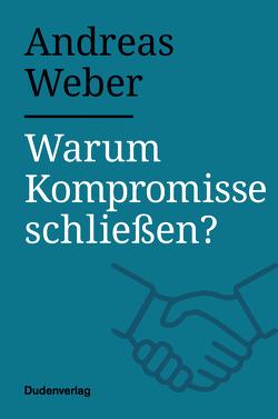 Warum Kompromisse schließen? von Weber,  Andreas