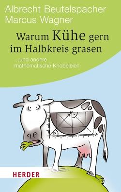 Warum Kühe gern im Halbkreis grasen von Beutelspacher,  Albrecht, Wagner,  Marcus