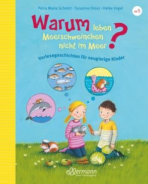 Warum leben Meerschweinchen nicht im Meer? von Orosz,  Susanne, Schmitt,  Petra Maria, Vogel,  Heike