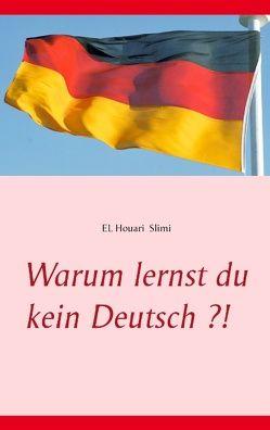 Warum lernst du kein Deutsch ?! von Slimi,  El houari