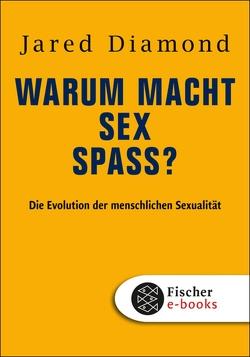 Warum macht Sex Spaß? von Diamond,  Jared, Vogel,  Sebastian
