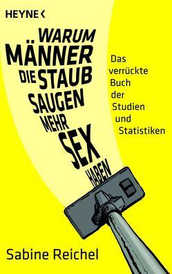 Warum Männer, die staubsaugen, mehr Sex haben von Reichel,  Sabine