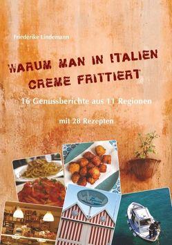 Warum man in Italien Creme frittiert von Lindemann,  Friederike