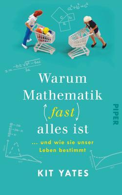Warum Mathematik (fast) alles ist von Niehaus,  Monika, Schuh,  Bernd, Yates,  Kit