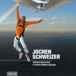 Warum Menschen fliegen können müssen von Schweizer,  Jochen
